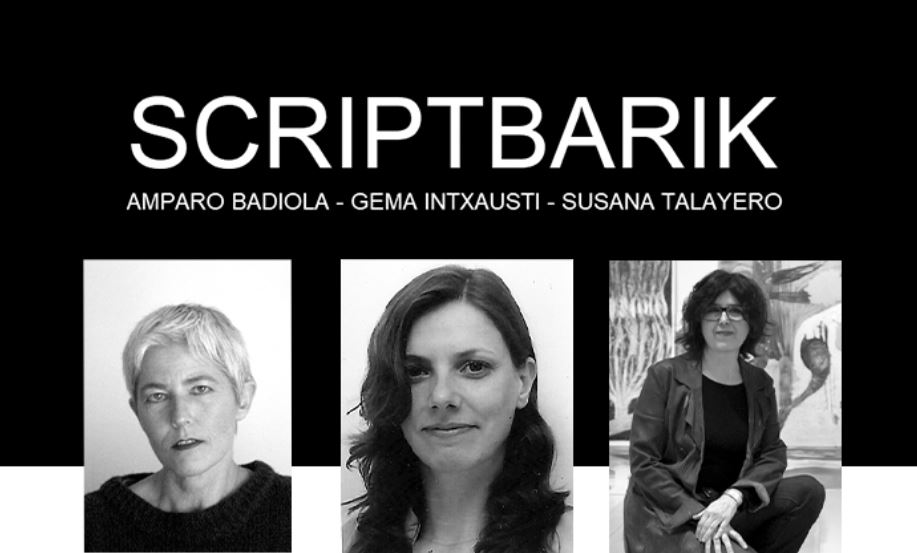 Amparo  Badiola,  Gema  Intxausti  eta  Susana  Talayero  artistek  'Scriptbarik'  lankidetza  proiektua  abiatu  dute