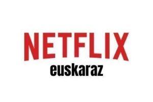 Edukiak  euskaraz  emititu  ditzala  eskatu  diote  Netflix  plataformari